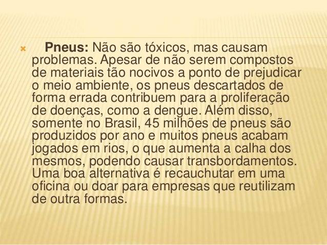  Pneus: Não são tóxicos, mas causam problemas. Apesar de não serem compostos de materiais tão nocivos a ponto de prejudic...