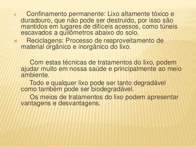  Confinamento permanente: Lixo altamente tóxico e duradouro, que não pode ser destruído, por isso são mantidos em lugares...