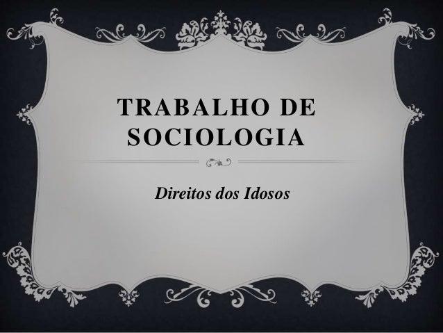 TRABALHO DE SOCIOLOGIA Direitos dos Idosos