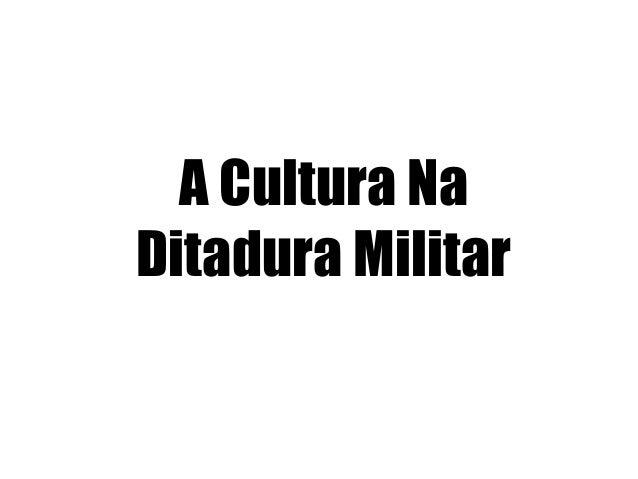 A Cultura Na Ditadura Militar