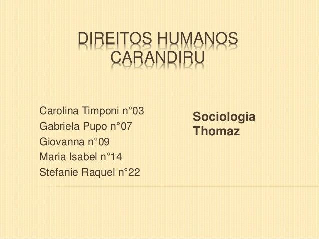 DIREITOS HUMANOS CARANDIRU Carolina Timponi n°03 Gabriela Pupo n°07 Giovanna n°09 Maria Isabel n°14 Stefanie Raquel n°22 S...