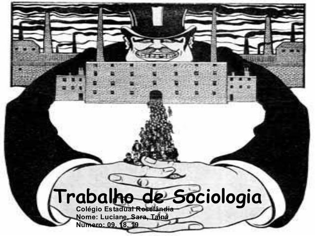 Trabalho de SociologiaColégio Estadual Roselândia Nome: Luciane, Sara, Tainá Numero: 09, 18, 19