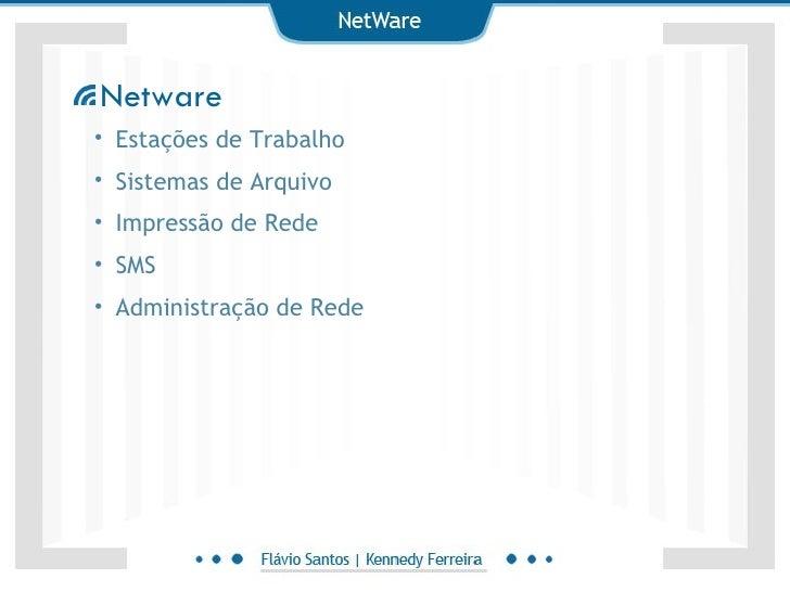 <ul><li>Estações de Trabalho </li></ul><ul><li>Sistemas de Arquivo </li></ul><ul><li>Impressão de Rede </li></ul><ul><li>S...