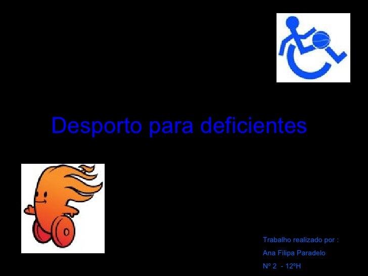 Desporto para deficientes Trabalho realizado por : Ana Filipa Paradelo Nº 2  - 12ºH