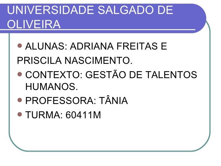 UNIVERSIDADE SALGADO DE OLIVEIRA <ul><li>ALUNAS: ADRIANA FREITAS E  </li></ul><ul><li>PRISCILA NASCIMENTO. </li></ul><ul><...