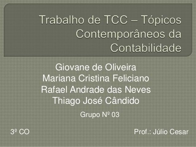Giovane de Oliveira  Mariana Cristina Feliciano  Rafael Andrade das Neves  Thiago José Cândido  Grupo Nº 03  3º CO Prof.: ...