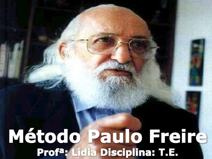 Método Paulo Freire<br />Profª: Lídia Disciplina: T.E.<br />