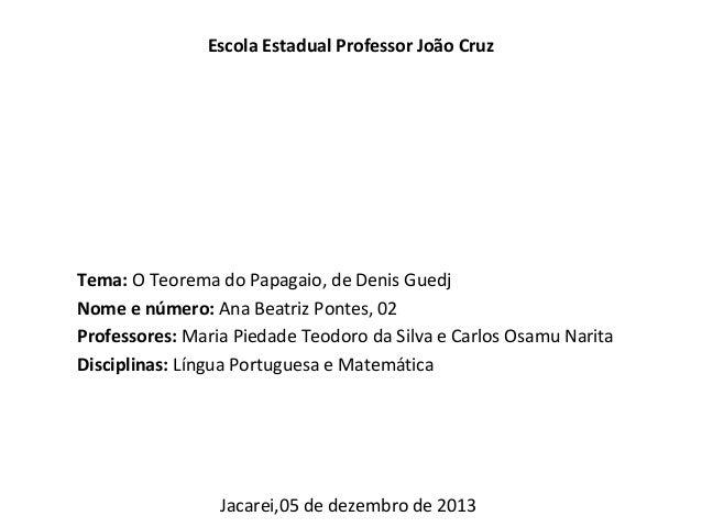 Escola Estadual Professor João Cruz  Tema: O Teorema do Papagaio, de Denis Guedj Nome e número: Ana Beatriz Pontes, 02 Pro...