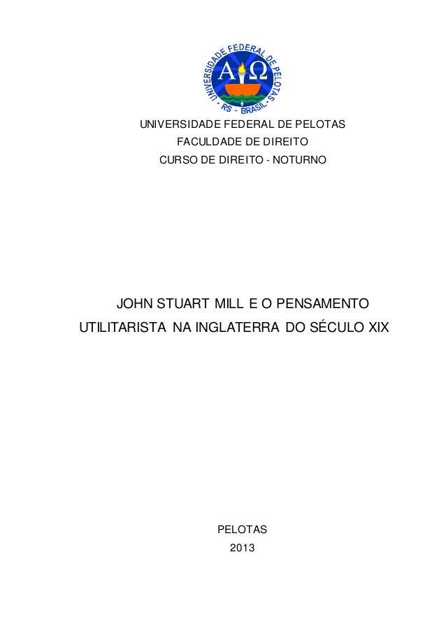 UNIVERSIDADE FEDERAL DE PELOTAS FACULDADE DE DIREITO CURSO DE DIREITO - NOTURNO JOHN STUART MILL E O PENSAMENTO UTILITARIS...