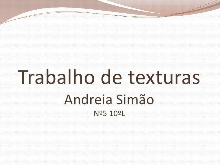 Trabalho de texturasAndreia SimãoNº5 10ºL<br />