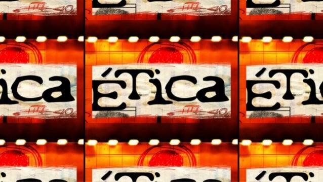 Características  A ética é uma característica inerente a toda ação humana e,  por esta razão, é um elemento vital na produ...