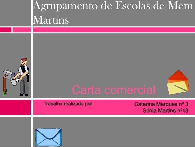 Agrupamento de Escolas de Mem Martins  Carta comercial Trabalho realizado por:  Catarina Marques nº 3 Sónia Martins nº13