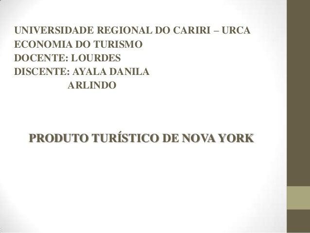 UNIVERSIDADE REGIONAL DO CARIRI – URCAECONOMIA DO TURISMODOCENTE: LOURDESDISCENTE: AYALA DANILAARLINDOPRODUTO TURÍSTICO DE...