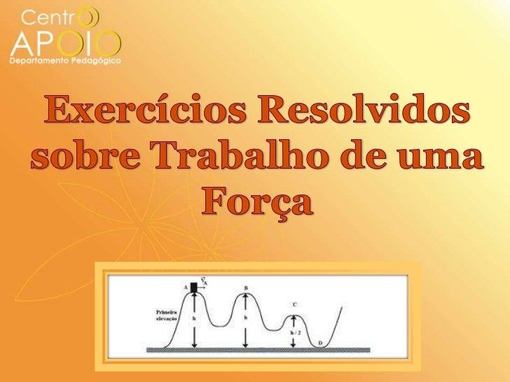 Exercícios Resolvidos sobre Trabalho de uma Força<br />