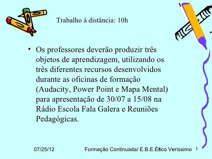 Trabalho à distância: 10h• Os professores deverão produzir três  objetos de aprendizagem, utilizando os  três diferentes r...