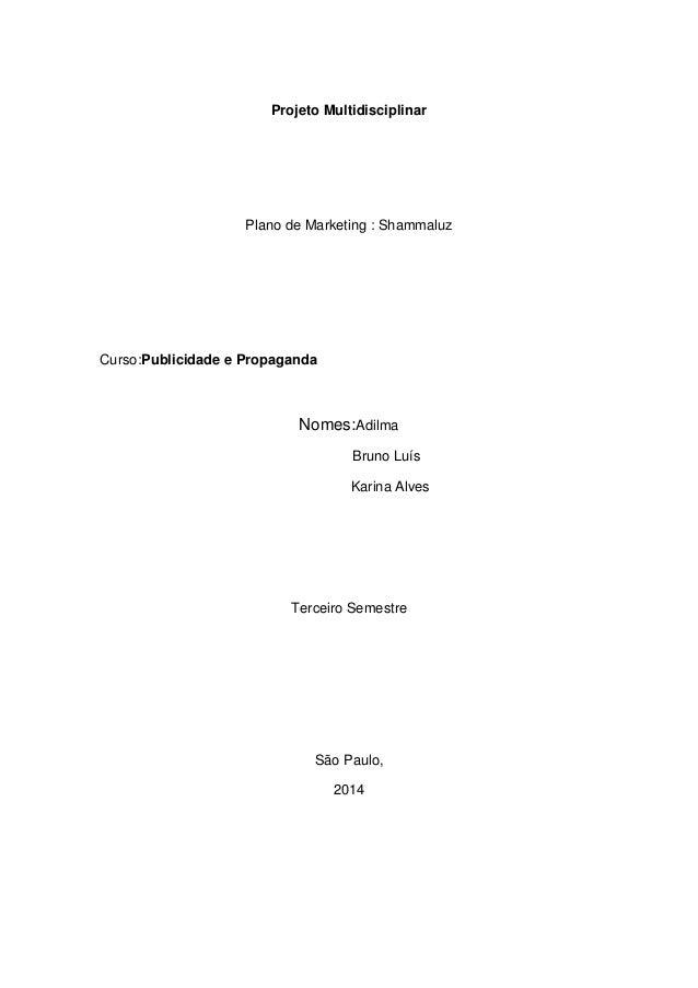 Projeto Multidisciplinar Plano de Marketing : Shammaluz Curso:Publicidade e Propaganda Nomes:Adilma Bruno Luís Karina Alve...