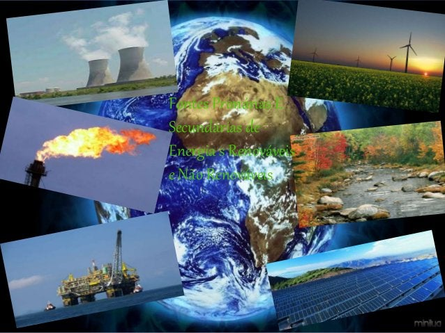 Fontes Primárias E Secundárias de Energia s Renováveis e Não Renováveis