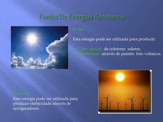 O Sol Esta energia pode ser utilizada para produzir:  Calor através de coletores solares.  Eletricidade através de painé...