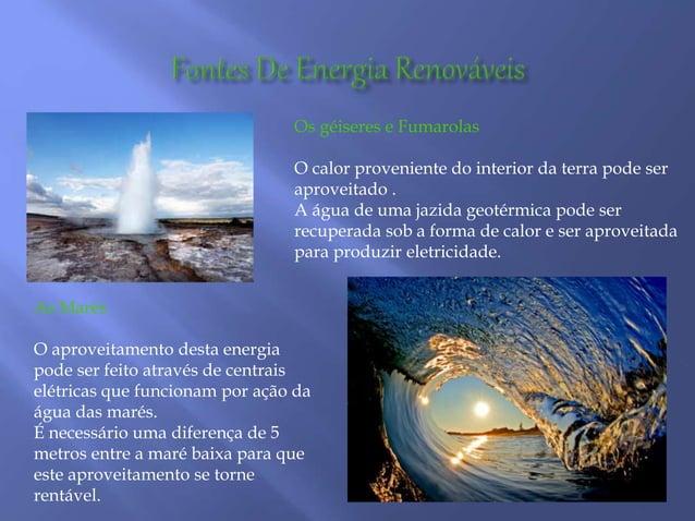 Os géiseres e Fumarolas O calor proveniente do interior da terra pode ser aproveitado . A água de uma jazida geotérmica po...