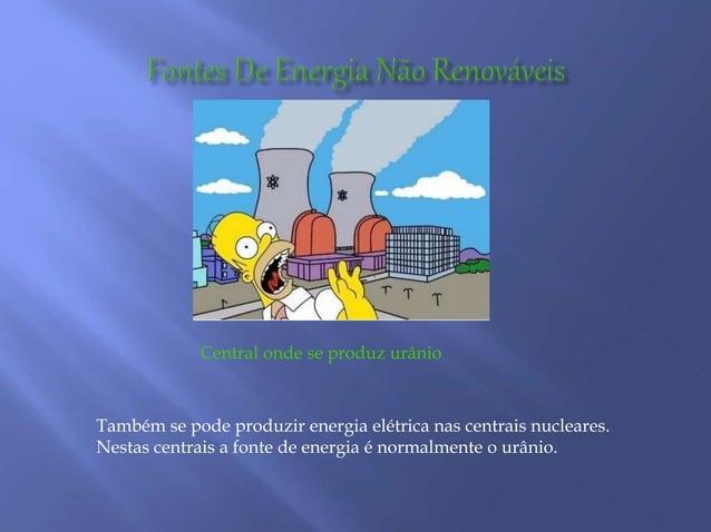 Também se pode produzir energia elétrica nas centrais nucleares. Nestas centrais a fonte de energia é normalmente o urânio...