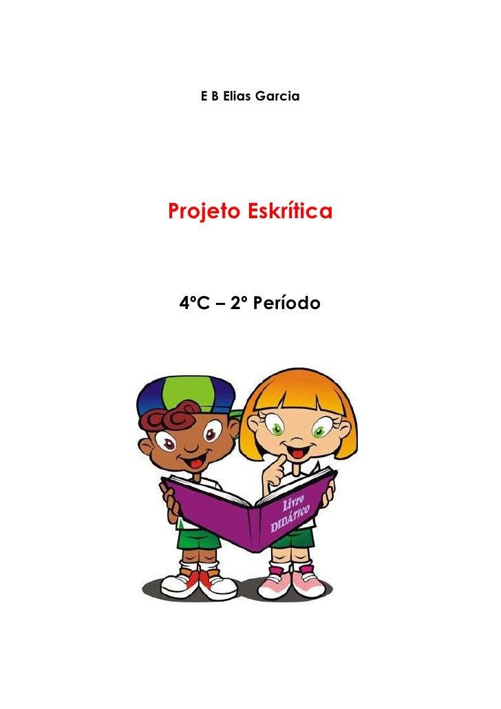 E B Elias GarciaProjeto Eskrítica 4ºC – 2º Período