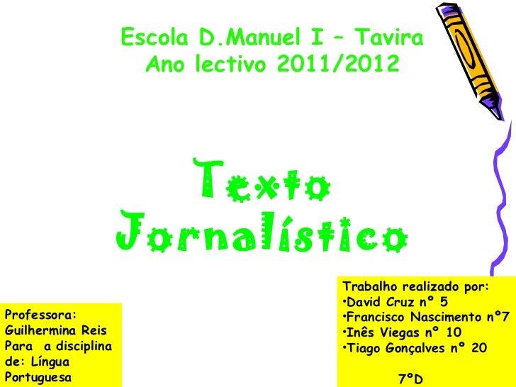 Texto Jornalístico <ul><li>Trabalho realizado por: </li></ul><ul><li>David Cruz nº 5 </li></ul><ul><li>Francisco Nasciment...