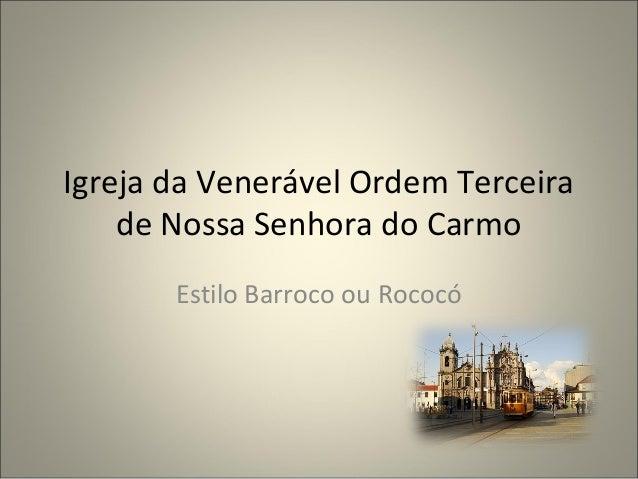 Igreja da Venerável Ordem Terceira de Nossa Senhora do Carmo Estilo Barroco ou Rococó