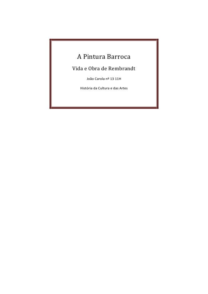A Pintura BarrocaVida e Obra de RembrandtJoão Carola nº 13 11HHistória da Cultura e das Artes<br />A Pintura Barroca <br /...