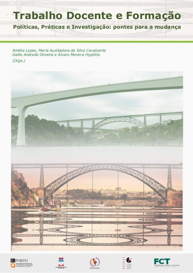 Trabalho Docente e Formação Políticas, Práticas e Investigação: pontes para a mudança  Amélia Lopes, Maria Auxiliadora da ...