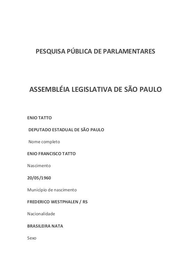 PESQUISA PÚBLICA DE PARLAMENTARES ASSEMBLÉIA LEGISLATIVA DE SÃO PAULO ENIO TATTO DEPUTADO ESTADUAL DE SÃO PAULO Nome compl...