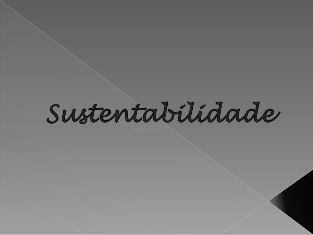    Sustentabilidade é a habilidade de sustentar ou suportar uma ou    mais condições, exibida por algo ou alguém. É uma c...