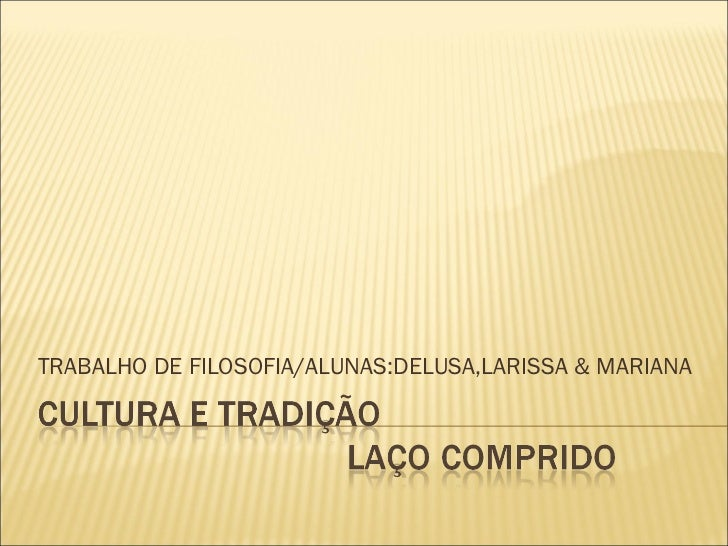 TRABALHO DE FILOSOFIA/ALUNAS:DELUSA,LARISSA & MARIANA