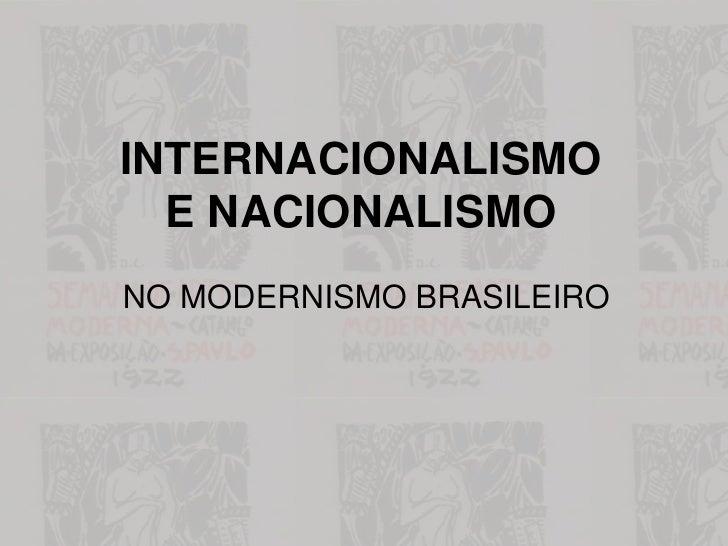 INTERNACIONALISMO   E NACIONALISMO NO MODERNISMO BRASILEIRO