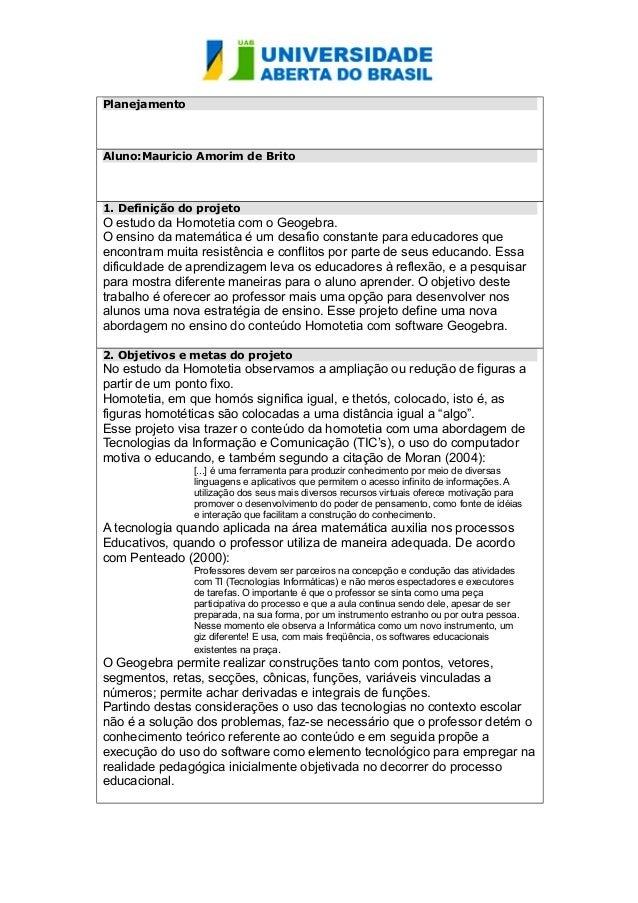 Planejamento Aluno:Mauricio Amorim de Brito 1. Definição do projeto O estudo da Homotetia com o Geogebra. O ensino da mate...