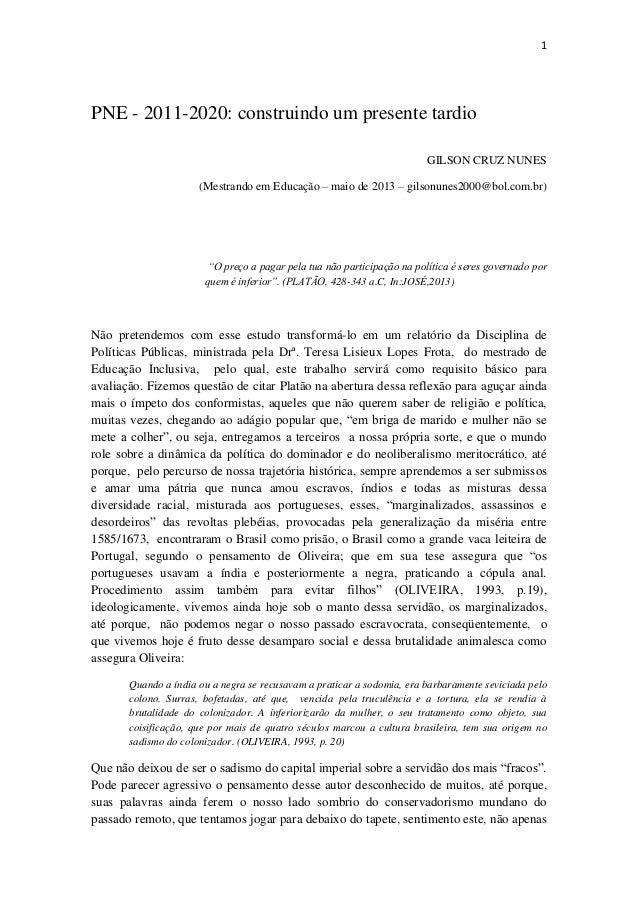 1PNE - 2011-2020: construindo um presente tardioGILSON CRUZ NUNES(Mestrando em Educação – maio de 2013 – gilsonunes2000@bo...