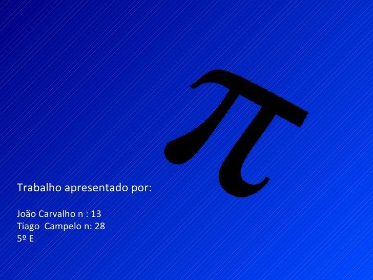 Trabalho apresentado por:João Carvalho n : 13Tiago Campelo n: 285º E