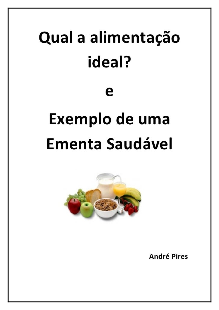 Qual a alimentação      ideal?        eExemplo de umaEmenta Saudável              André Pires