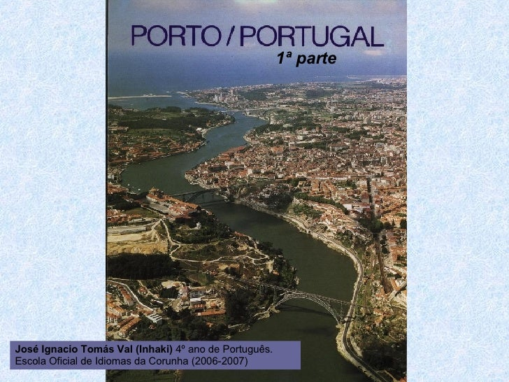 1ª parte José Ignacio Tomás Val (Inhaki)  4º ano de Português.  Escola Oficial de Idiomas da Corunha (2006-2007)
