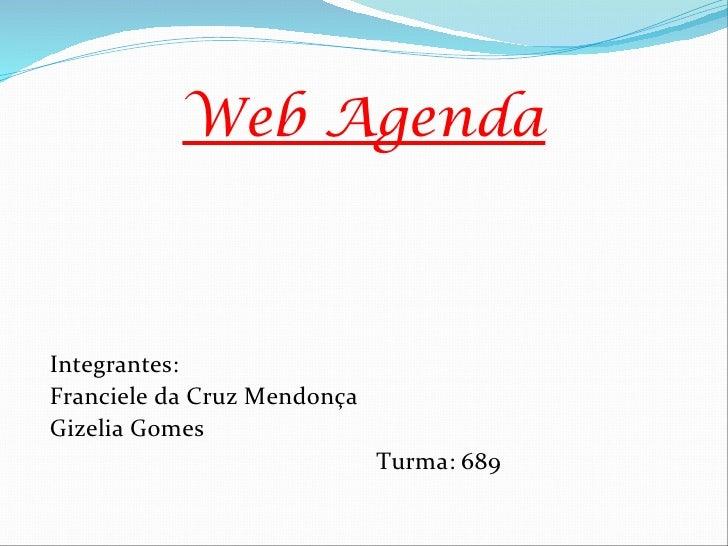 Web AgendaIntegrantes:Franciele da Cruz MendonçaGizelia Gomes                             Turma: 689