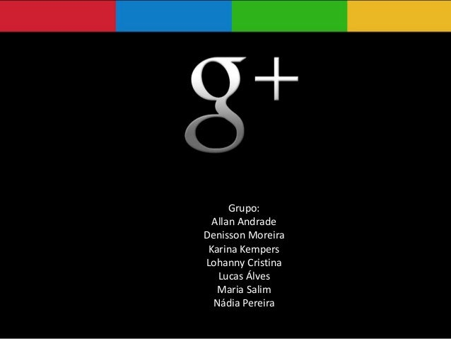 Grupo:Allan AndradeDenisson MoreiraKarina KempersLohanny CristinaLucas ÁlvesMaria SalimNádia Pereira
