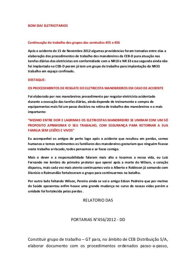 BOM DIA! ELETRICITARIOSContinuação do trabalho dos grupos das comissões 455 e 456Após o acidente de 15 de Novembro 2012 al...