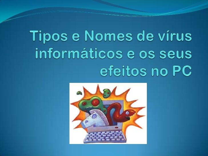 Tipos e Nomes de vírus informáticos e os seus efeitos no PC<br />