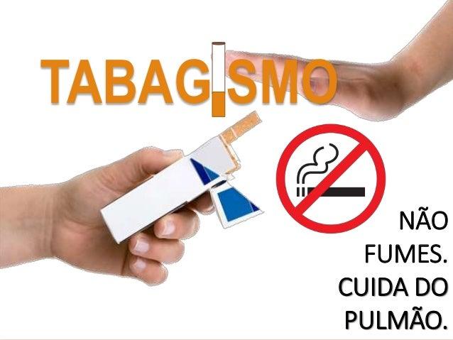 NÃO FUMES. CUIDA DO PULMÃO TABAGISMO NÃO FUMES. CUIDA DO PULMÃO.