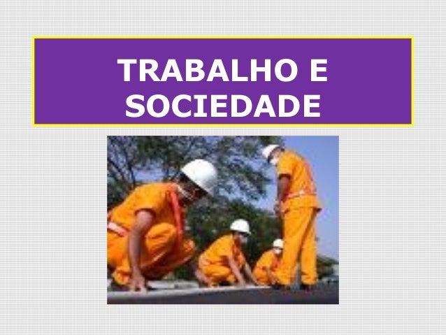 TRABALHO ESOCIEDADE