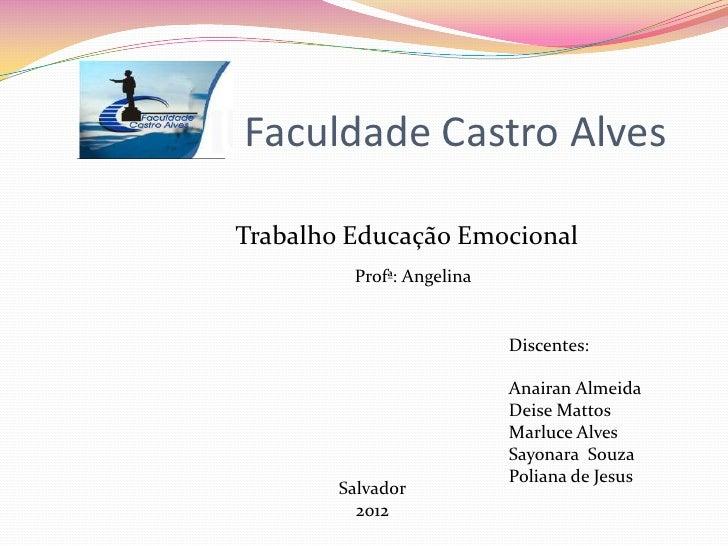 Faculdade Castro AlvesTrabalho Educação Emocional         Profª: Angelina                           Discentes:            ...