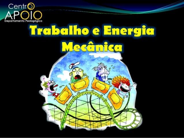 Nesta aula aprenderemos:Os principais tipos de energias mecânicas;Teorema do Trabalho energia;Lei da conservação da ene...