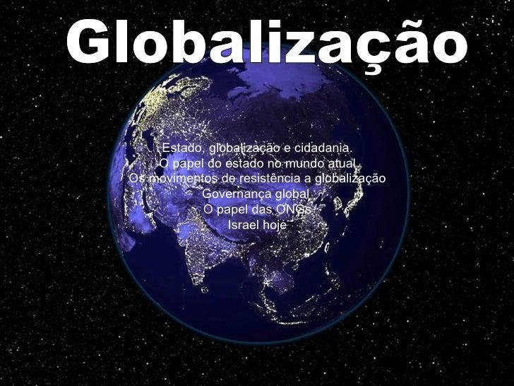 Estado, globalização e cidadania. O papel do estado no mundo atual Os movimentos de resistência a globalização Governança ...