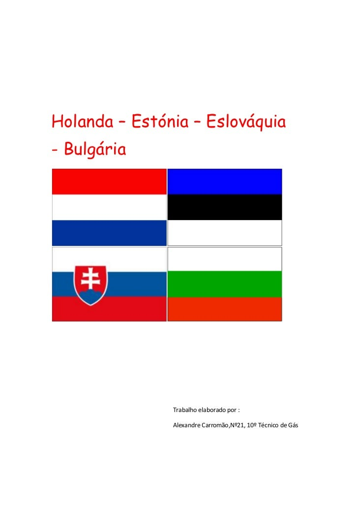 Holanda – Estónia – Eslováquia   - Bulgária<br />Trabalho elaborado por :Alexandre Carromão,Nº21, 10º Técnico de Gás  <br ...