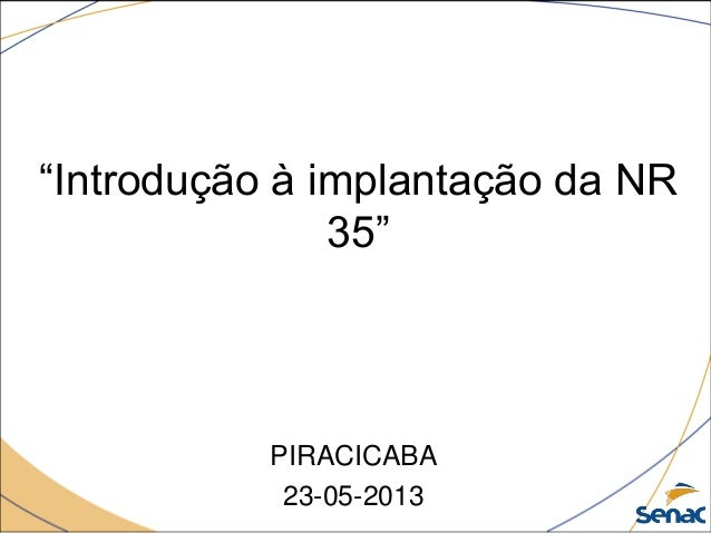 """9953d5075733d Trabalho em altura. """"Introdução à implantação da NR 35"""" PIRACICABA  23-05-2013 ..."""
