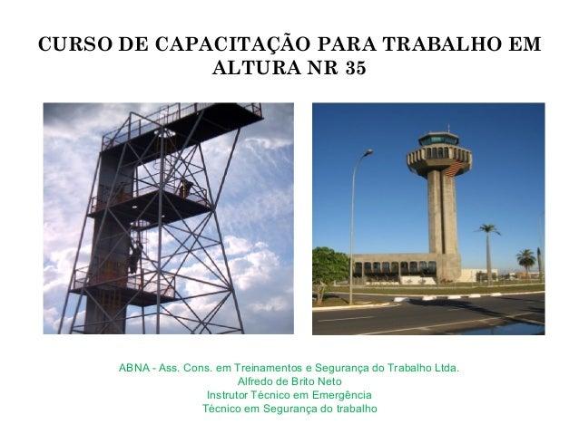 CURSO DE CAPACITAÇÃO PARA TRABALHO EM ALTURA NR 35 ABNA - Ass. Cons. em Treinamentos e Segurança do Trabalho Ltda. Alfredo...